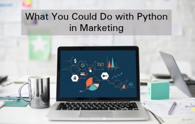 What You Could Do with Python in Marketing
