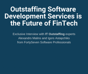 FortySeven's Aleksandrs Malins & Igors Astapchiks: Outstaffing Software Development Services Is the Future Of FinTech