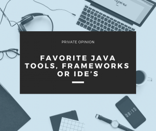 Private Opinion: What are your favorite Java Tools, Frameworks or IDE's?